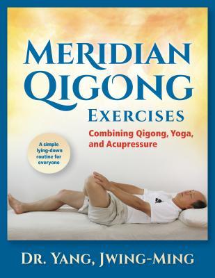Image for Meridian Qigong Exercises: Combining Qigong, Yoga, & Acupressure