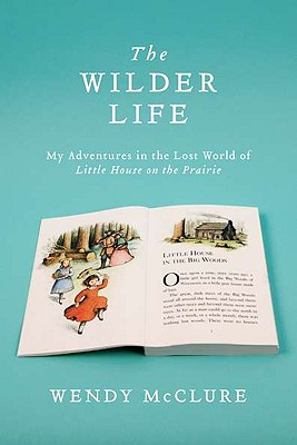 Image for The Wilder Life: My Adventures in the Lost World of Little House on the Prairie