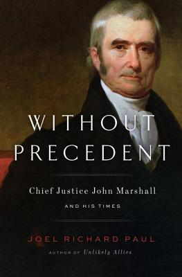 Image for Without Precedent: Chief Justice John Marshall and His Times