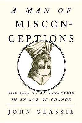 Image for A Man of Misconceptions: The Life of an Eccentric in an Age of Change