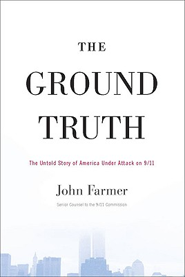 The Ground Truth: The Untold Story of America Under Attack on 9/11, John Farmer