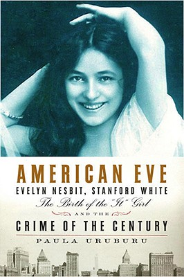 Image for American Eve: Evelyn Nesbit, Stanford White: The Birth of the 'It' Girl and the Crime of the Century