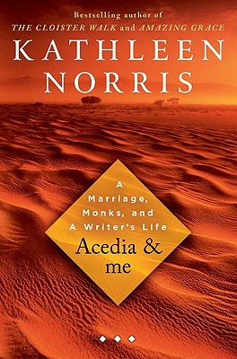 ACEDIA & ME: MARRIAGE, MONKS AND A WRITER'S LIFE, Norris, Kathleen