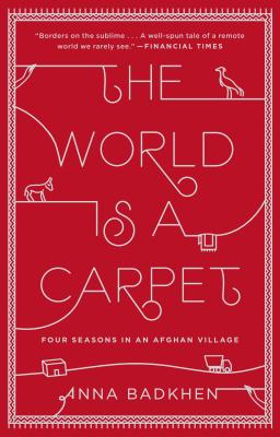 Image for The World Is a Carpet: Four Seasons in an Afghan Village