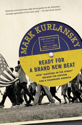 Ready For a Brand New Beat: How 'Dancing in the Street' Became the Anthem for a Changing America, Mark Kurlansky