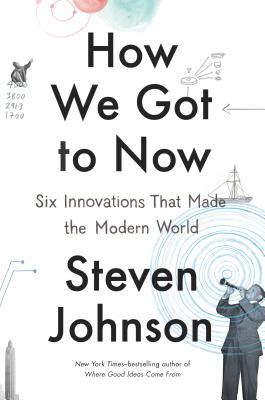 Image for How We Got to Now: Six Innovations That Made the Modern World