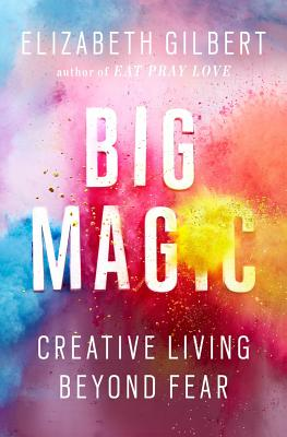 Image for Big Magic: Creative Living Beyond Fear
