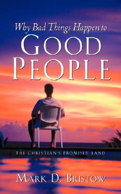 Why Bad Things Happen to Good People (The Christian's Promised Land), MARK, D BRISTOW