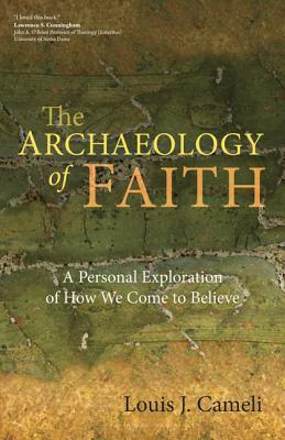 Image for Archaeology of Faith: A Personal Exploration of How We Come to Believe