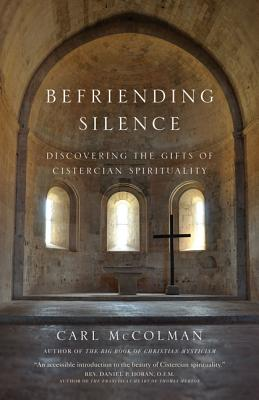 Image for Befriending Silence: Discovering the Gifts of Cistercian Spirituality