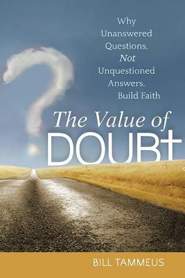 Image for The Value of Doubt: Why Unanswered Questions, Not Unquestioned Answers, Build Faith