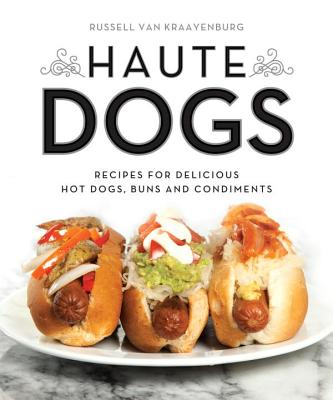Image for Haute Dogs: Recipes for Delicious Hot Dogs, Buns, and Condiments