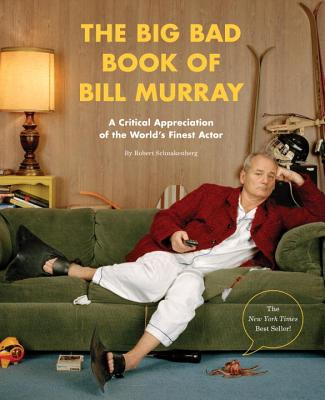 Image for Big Bad Book of Bill Murray: A Critical Appreciation of the World's Finest Actor