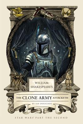 Image for 2 William Shakespeare's The Clone Army Attacketh: Star Wars Part the Second