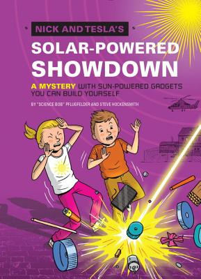 Image for Nick and Tesla's Solar-Powered Showdown: A Mystery with Sun-Powered Gadgets You Can Build Yourself