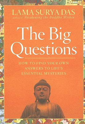 The Big Questions: How to Find Your Own Answers to Life's Essential Mysteries, Lama Surya Das