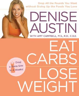 Image for Eat Carbs, Lose Weight: Drop All the Pounds You Want without Giving Up the Foods You Love