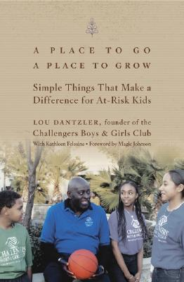 Image for A Place to Go, A Place to Grow: Simple Things That Make a Difference for At-Risk Kids