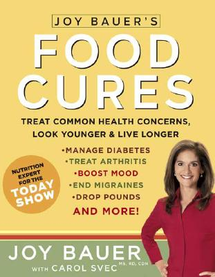 Image for Joy Bauer's Food Cures: Treat Common Health Concerns, Look Younger & Live Longer