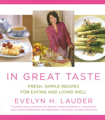 In Great Taste : Fresh, Simple Recipes for Eating and Living Well, Lauder, Evelyn