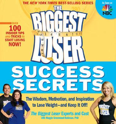 Image for The Biggest Loser Success Secrets: The Wisdom, Motivation, and Inspiration to Lose Weight--and Keep It Off!