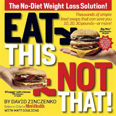 Image for Eat This, Not That! Thousands of Simple Food Swaps that Can Save You 10, 20, 30 Pounds--or More!