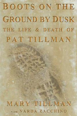 Boots on the Ground by Dusk: My Tribute to Pat Tillman, MARY TILLMAN