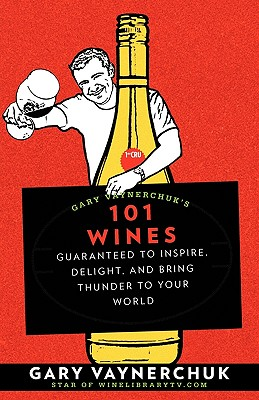 Image for GARY VAYNERCHUK'S 101 WINES 2008: Guaranteed to In