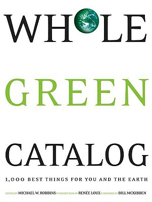 Whole Green Catalog: 1,000 Best Things for Your and the Earth, Robbins, Michael W.