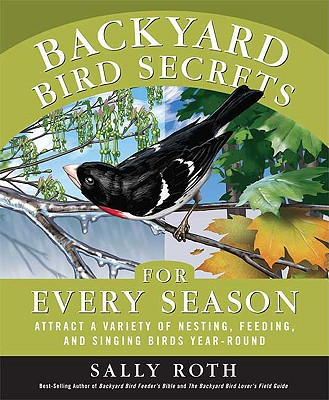 Image for Backyard Bird Secrets for Every Season: Attract a Variety of Nesting, Feeding, and Singing Birds Year-Round