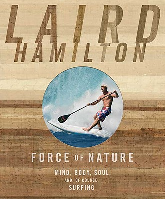 Image for Force of Nature: Mind, Body, Soul (And, of Course, Surfing)