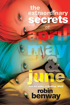 The Extraordinary Secrets of April May and June, Robin Benway