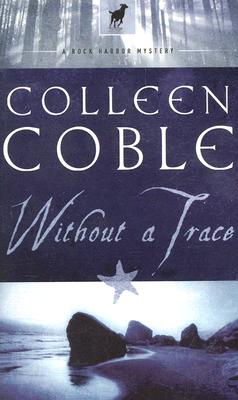 Without a Trace: A Rock Harbor Novel, Colleen Coble