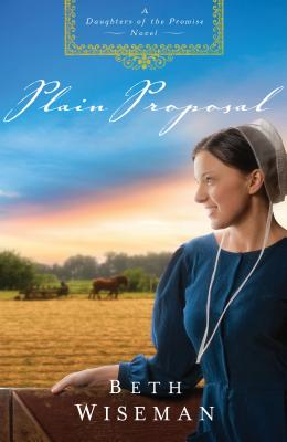 "Plain Proposal (A Daughters of the Promise Novel), ""Wiseman, Beth"""