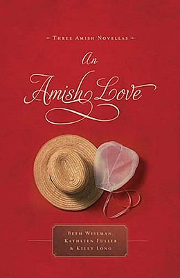 Image for An Amish Love: Healing Hearts/What the Heart Sees/A Marriage of the Heart (Inspirational Amish Anthology