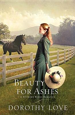 Beauty for Ashes (A Hickory Ridge Romance), Dorothy Love