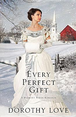 Every Perfect Gift (A Hickory Ridge Romance), Dorothy Love