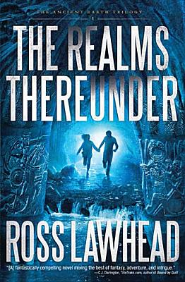 The Realms Thereunder (An Ancient Earth), Ross Lawhead