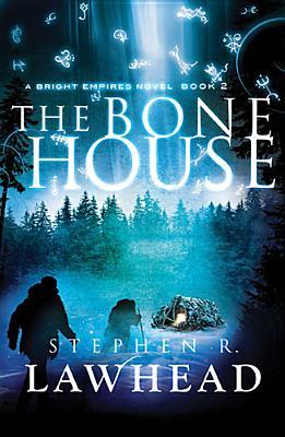 The Bone House (Bright Empires), Stephen R. Lawhead