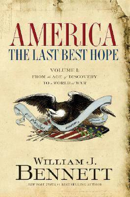 America, The Last Best Hope: From the Age of Discovery to a World of War 1492-1914, Bennett, William J.