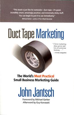 Duct Tape Marketing: The World's Most Practical Small Business Marketing Guide [Paperback], John Jantsch (Author)