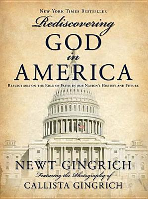 Rediscovering God in America, Newt Gingrich