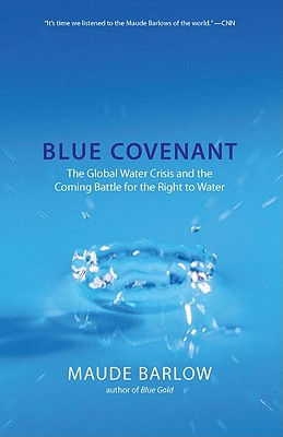 Blue Covenant: The Global Water Crisis and the Coming Battle for the Right to Water, Barlow, Maude