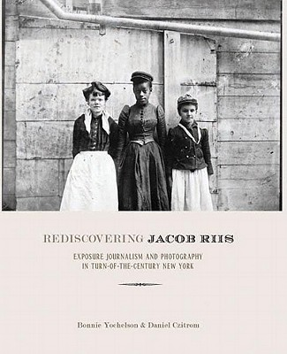 Image for Rediscovering Jacob Riis: The Reformer, His Journalism, and His Photographs