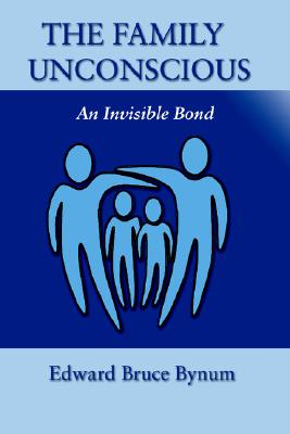 The Family Unconscious: An Invisible Bond, Edward Bruce Bynum