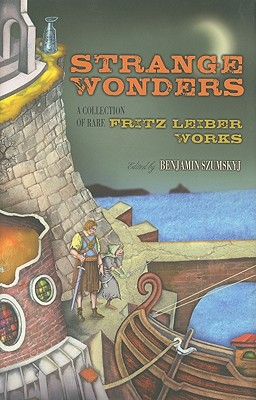 Strange Wonders: A Collection of Rare Fritz Lieber Works, [Lieber, Fritz]; edited by Benjamin Szumskyj