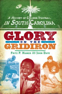 Image for HISTORY OF COLLEGE FOOTBALL IN SOUTH CAROLINA: GLORY ON THE GRIDIRON