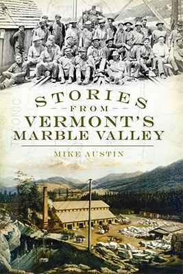 Stories from Vermont's Marble Valley, Austin, Mike