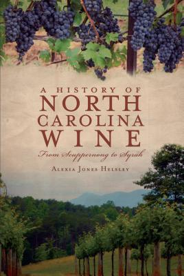 Image for HISTORY OF NORTH CAROLINA WINE: FROM SCUPPERNONG TO SYRAH