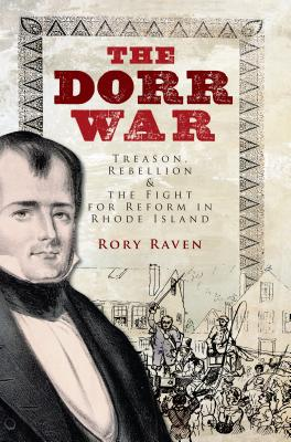 Image for The Dorr War: Treason, Rebellion and the Fight for Reform in Rhode Island